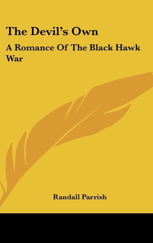 Read Online The Devil's Own: A Romance Of The Black Hawk War PDF
