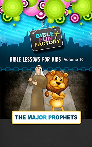 Bible Lessons for Kids: The Major Prophets (Bible Fun Factory Book 10)