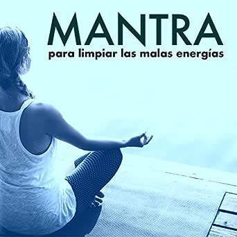 Mantra Para Limpiar Las Malas Energías Limpieza Del Aura Del Espiritu Y El Cuerpo By Mantra Deva On Amazon Music