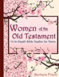 Women of the Old Testament, 14 In-Depth Bible Studies for Teens with Mother-Daughter Discussion Starters