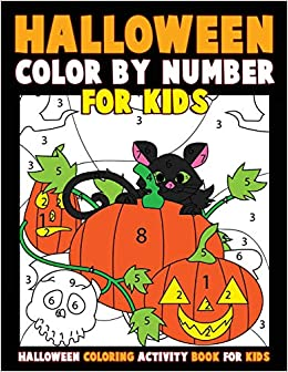 Color By Number For Kids Halloween Coloring Activity Book For Kids A Halloween Childrens Coloring Book With 25 Large Pages Kids Coloring Books Ages 4 8 Clemens Annie 9781976581991 Amazon Com Books