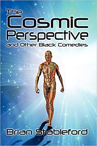 The Cosmic Perspective And Other Black Comedies Brian Stableford