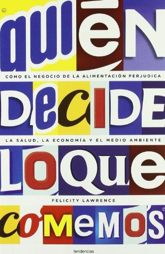 Descargar Libro ¿quién Decide Lo Que Comemos?: Cómo El Negocio De La Alimentación Perjudica La Salud, La Economía Y El Medio Ambiente Felicity Lawrence