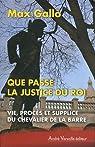 Que passe la justice du roi : Vie, procès et supplice du Chevalier de la Barre par Gallo