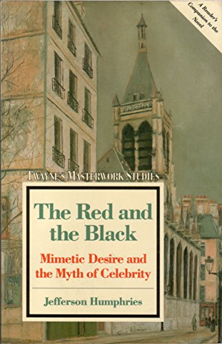 The Red and the Black: Mimetic Desire and the Myth of Celebrity (Twayne's Masterwork Studies)