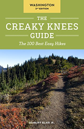 The Creaky Knees Guide Washington, 2nd Edition: The 100 Best Easy Hikes (Park Olympic National Backpacking)