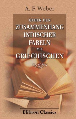 Read Online Ueber den Zusammenhang indischer Fabeln mit griechischen: Eine kritische Abhandlung (German Edition) pdf