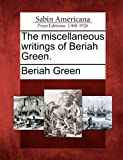 The Miscellaneous Writings of Beriah Green, Beriah Green, 1275863043