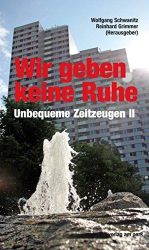 Wir geben keine Ruhe: Unbequeme Zeitzeugen II (Verlag am Park)