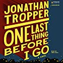 One Last Thing Before I Go Hörbuch von Jonathan Tropper Gesprochen von: John Shea