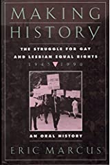 Making History: The Struggle for Gay and Lesbian Equal Rights, 1945-1990 : An Oral History Unknown Binding