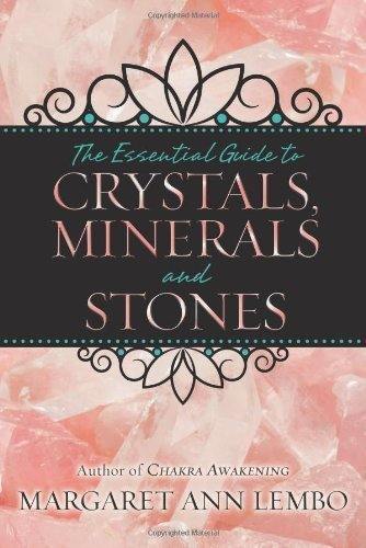 The Essential Guide to Crystals, Minerals and Stones by Margaret Ann Lembo (April 8 2013)