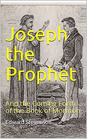 Joseph the Prophet (Illustrated): And the Coming Forth of the Book of Mormon (Book Of Coming Forth)