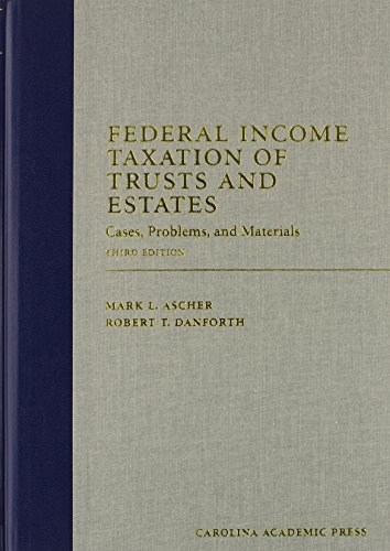 Federal Income Taxation of Trusts and Estates: Cases, Problems, and Materials (Carolina Academic Press Law Casebook)