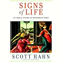 Signs of Life: 40 Catholic Customs and Their Biblical Roots Audiobook by Scott Hahn Narrated by Scott Hahn