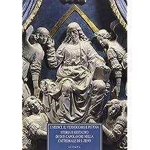 I Medici, il Verrocchio e Pistoia. Storia e restauro di due capolavori nella cattedrale di S. Zeno. Il monumento al cardinale Niccolò Forteguerri...