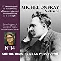 Contre-histoire de la philosophie 14.1 : Nietzsche Speech by Michel Onfray Narrated by Michel Onfray