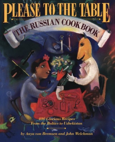 Please to the Table: The Russian Cookbook by Anya von Bremzen, John Welchman