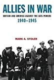 Allies in War: Britain and America Against the Axis Powers, 1940-1945 (Modern Wars)
