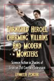 img - for Tarnished Heroes, Charming Villains and Modern Monsters: Science Fiction in Shades of Gray on 21st Century Television book / textbook / text book