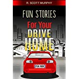 Fun Stories For Your Drive Home (Humor, Comedy, Funny, Short Stories, Word Play & Essays)