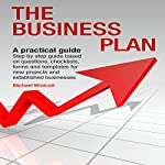 Business Plan - A Practical Guide: Step-by-Step Guide Based on Questions, Checklists, Forms and Templates for New Projects and Established Businesses | Michael Winicott