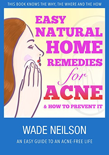 Acne: Easy Natural Home Remedies for Acne & How to Prevent It