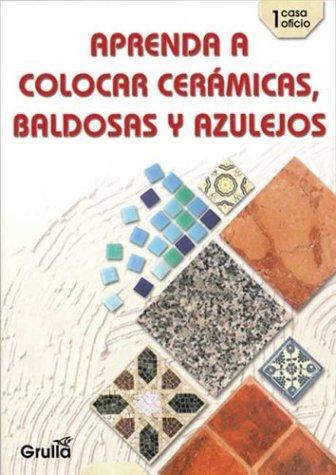 Aprenda a colocar ceramicas, baldosas y azulejos/Learn to place ceramics, floor & glazed tiles (casa oficio) (Spanish Edition)