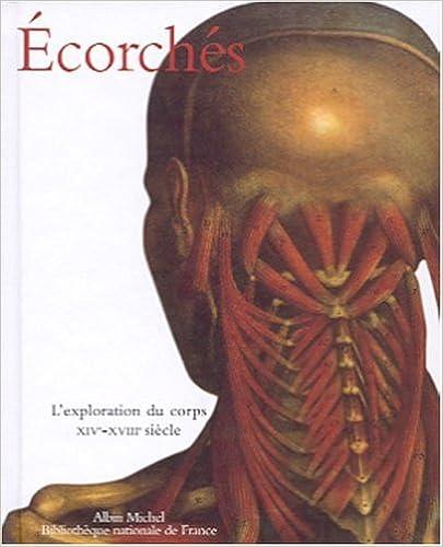 Écorchés - L'exploration du corps XIVe-XVIIIe siècle