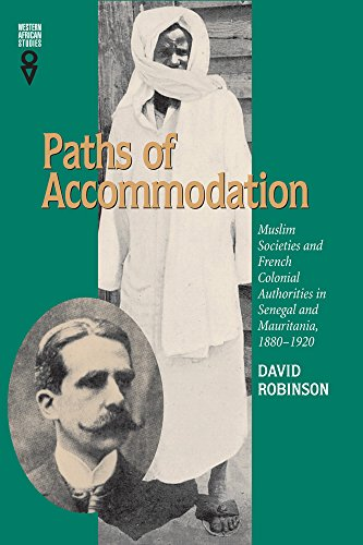 Paths of Accommodation: Muslim Societies and French Colonial Authorities in Senegal and Mauritania, 1880–1920 (Western African Studies)