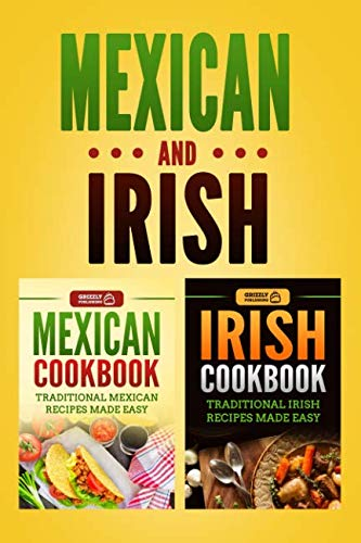 Mexican Cookbook: Traditional Mexican Recipes Made Easy & Irish Cookbook: Traditional Irish Recipes Made Easy by Grizzly Publishing