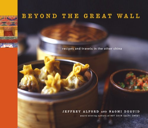Beyond the Great Wall: Recipes and Travels in the Other China by Jeffrey Alford, Naomi Duguid