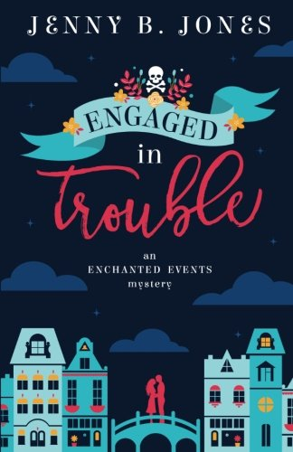 Engaged in Trouble (An Enchanted Events Mystery) (Volume 1)