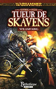 Warhammer - Gotrek et Felix 02 : Tueur de Skavens par William King