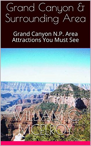 Grand Canyon & Surrounding Area: Grand Canyon N.P. Area Attractions You Must See by [McElroy, William C.]
