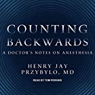 Counting Backwards: A Doctor's Notes on Anesthesia Hörbuch von Henry Jay Przybylo MD Gesprochen von: Tom Perkins