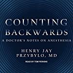 Counting Backwards: A Doctor's Notes on Anesthesia | Henry Jay Przybylo MD