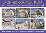 Archaeological Rome: Including 24 transparent layovers with artist's renditions of ancient Rome, Ostia and Pompeii
