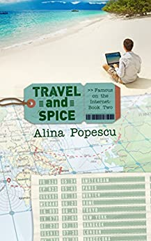 Travel and Spice (Famous on the Internet, Book Two) by [Popescu, Alina]