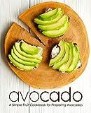 Avocado: A Simple Fruit Cookbook for Preparing