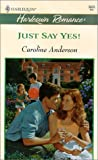 Just Say Yes!, Caroline Anderson, 0373036051