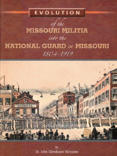 Evolution of the Missouri Militia Into the National Guard of Missouri 1804-1919 - Missouri National Guard