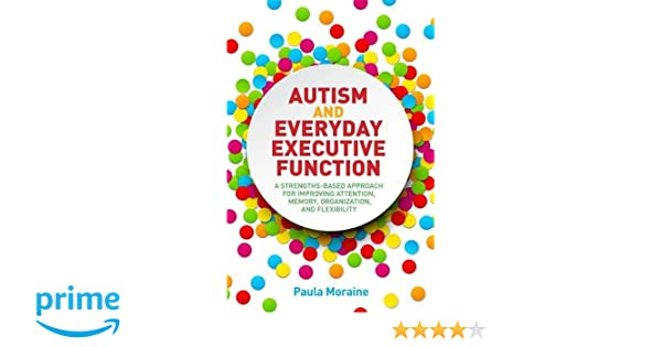 Autism Speaks Reports Double Digit >> Autism And Everyday Executive Function A Strengths Based Approach