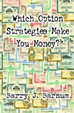 Which Option Strategies Make You Money?, Barry J. Barnum, 1410740145