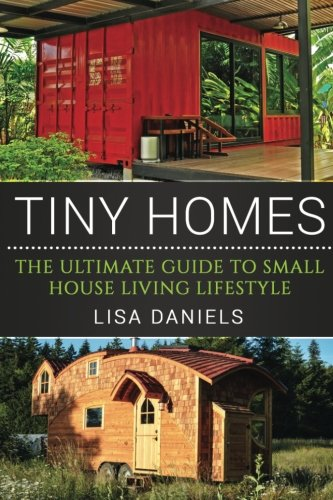 Tiny Homes: The Ultimate Guide To Small House Living Lifestyle [Lisa Daniels] (Tapa Blanda)