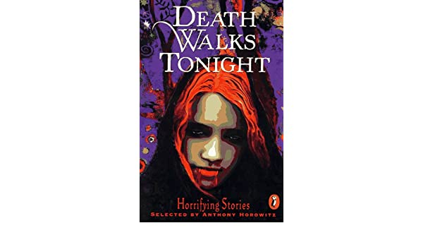 Death Walks Tonight: Horrifying Stories: Anthony Horowitz: 9780140381849: Amazon.com: Books