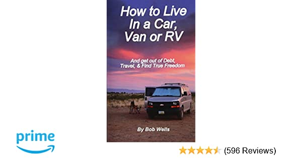 How to Live In a Car, Van, or RV: And Get Out of Debt, Travel, and