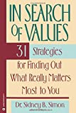 In Search of Values: 31 Strategies for Finding Out What Really Matters Most to You