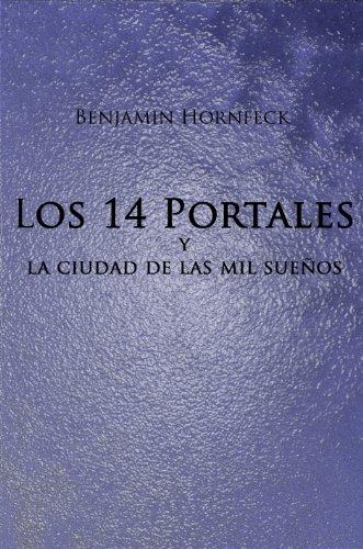 Descargar Libro Los 14 Portales Y La Ciudad De Las Mil Sueños Benjamin Hornfeck