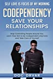 Codependency - Save Your Relationships:: Stop Controlling People Around You, Learn How Not to be Codependent Anymore and Take Care of Yourself (Self Love is Focus of My Morning) (Volume 1)